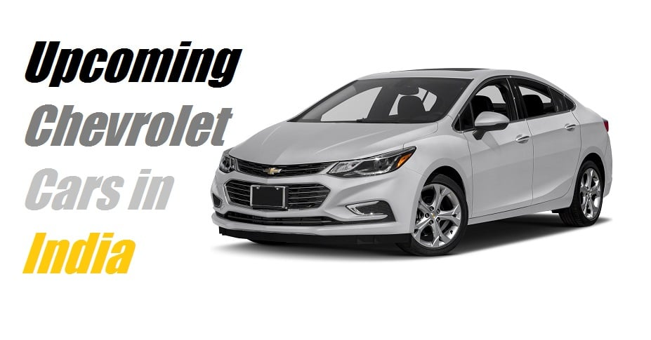 Upcoming Chevrolet Cars in India 2017 | New Chevrolet Cars India Launch