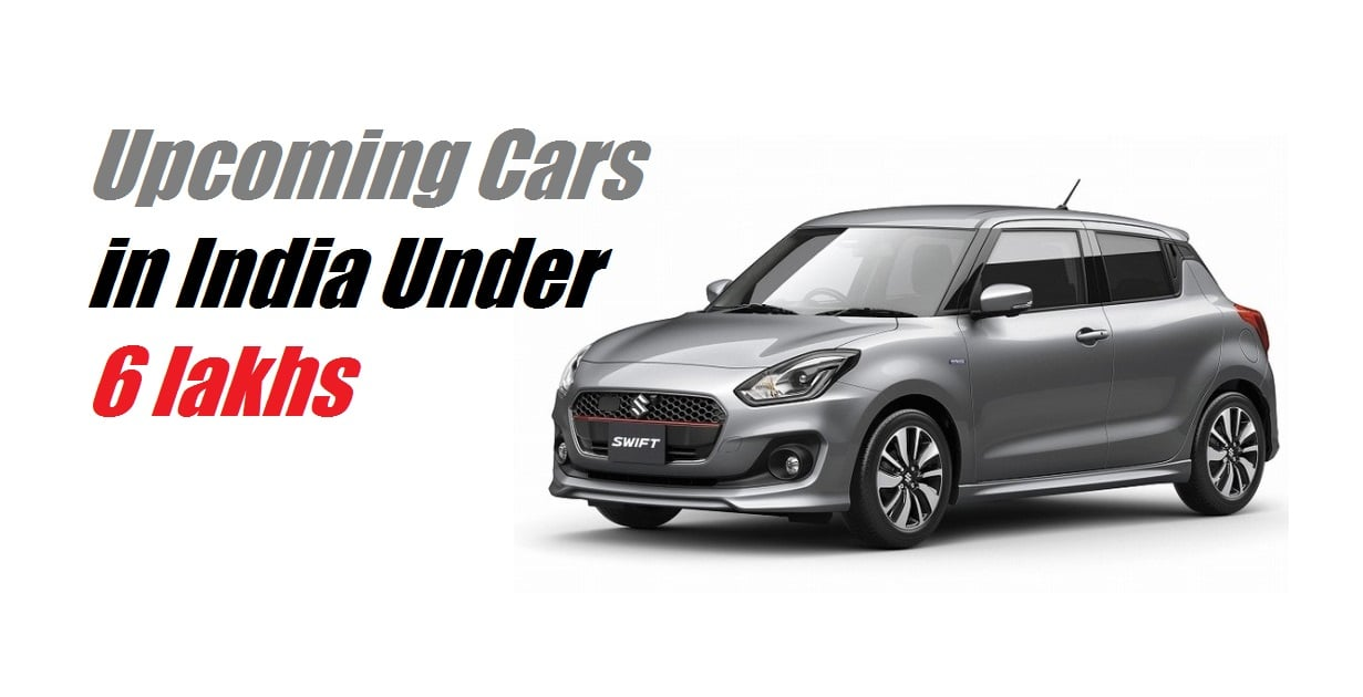 Upcoming Small Cars In India Under 6 Lakhs Price Launch
