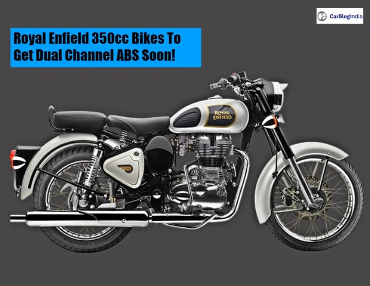 Royal Enfield 350cc Bikes Could Soon Come With Dual Channel ABS