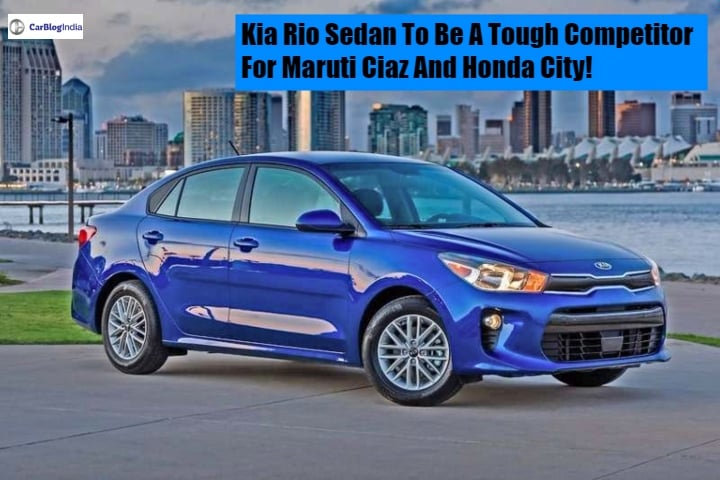 Kia Rio Sedan will be a very tough competitor for Maruti Ciaz and Honda City- Here is the reason why!