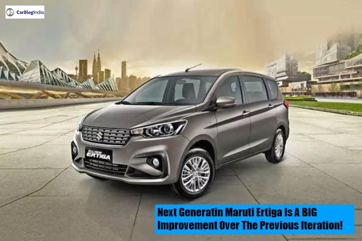 Next Generation Maruti Ertiga is a BIG improvement over the previous iteration- Five Reasons Why