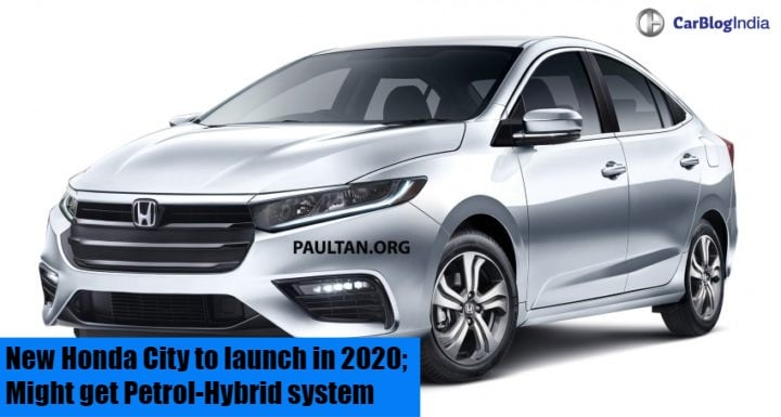New Honda City to launch in 2020; Might get petrol-hybrid variant