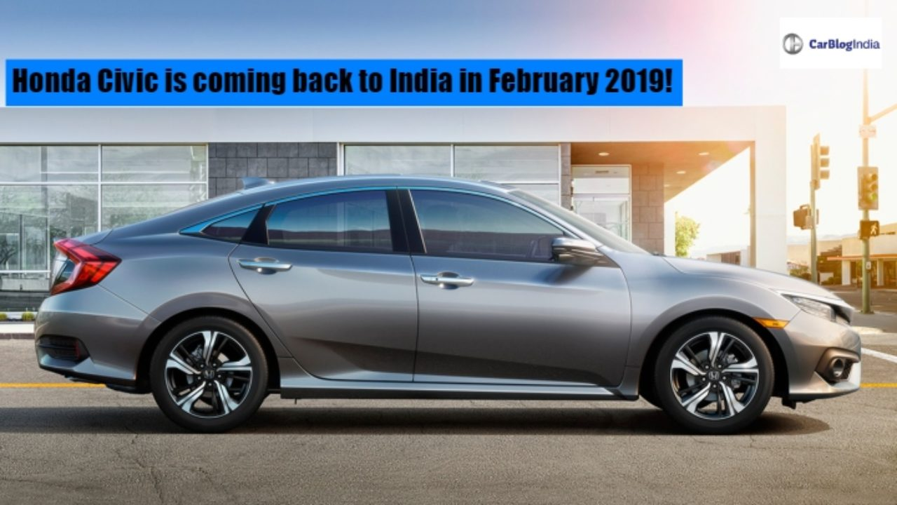 Honda Civic Is Coming Back To India In 2019 Launch Timeline Revealed
