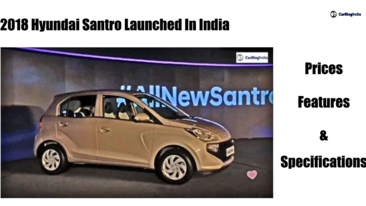 2018 Hyundai Santro Launched In India Get Prices And Features